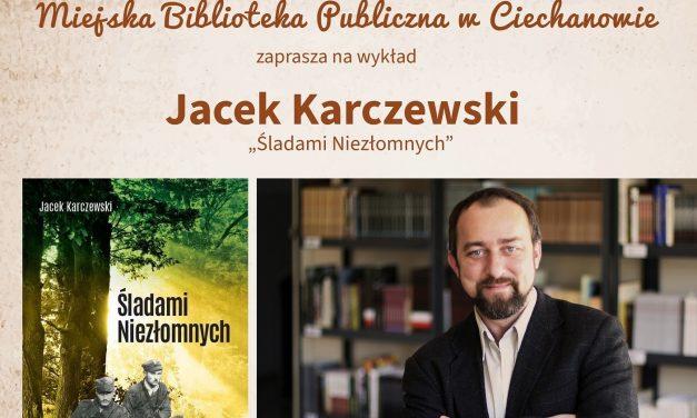 """Wykład Jacka Karczewskiego pt.: """"Śladami Niezłomnych"""""""