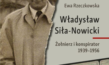 Władysław Siła-Nowicki. Żołnierz i konspirator 1939–1956 – najnowsza książka Ewy Rzeczkowskiej